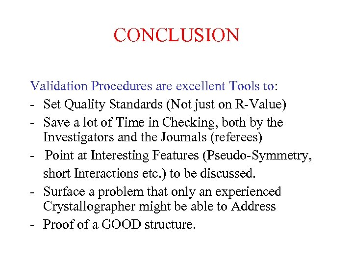 CONCLUSION Validation Procedures are excellent Tools to: - Set Quality Standards (Not just on