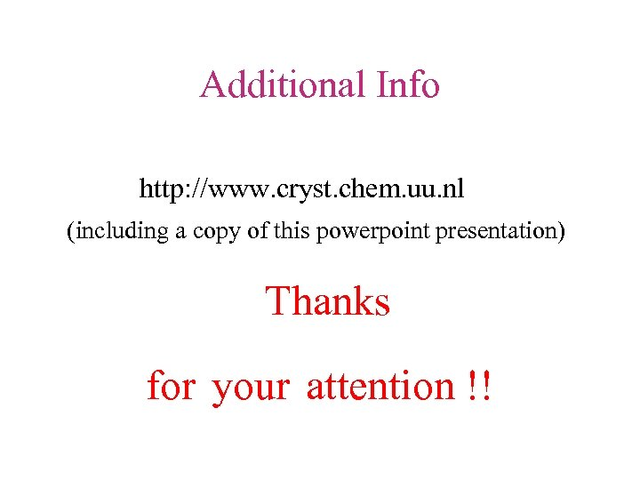 Additional Info http: //www. cryst. chem. uu. nl (including a copy of this powerpoint