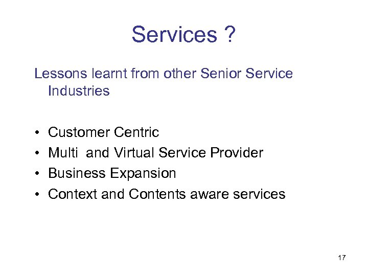Services ? Lessons learnt from other Senior Service Industries • • Customer Centric Multi