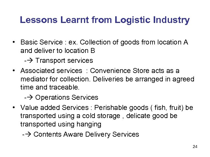 Lessons Learnt from Logistic Industry • Basic Service : ex. Collection of goods from