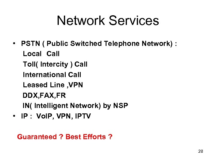 Network Services • PSTN ( Public Switched Telephone Network) : Local Call Toll( Intercity )