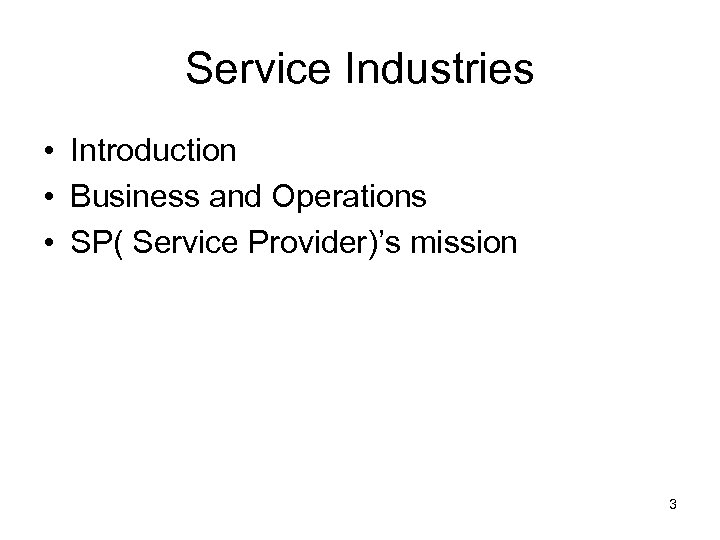 Service Industries • Introduction • Business and Operations • SP( Service Provider)'s mission 3