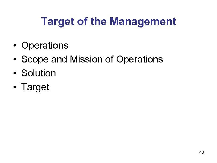 Target of the Management • • Operations Scope and Mission of Operations Solution Target