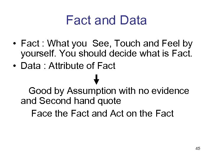 Fact and Data • Fact : What you See, Touch and Feel by yourself.