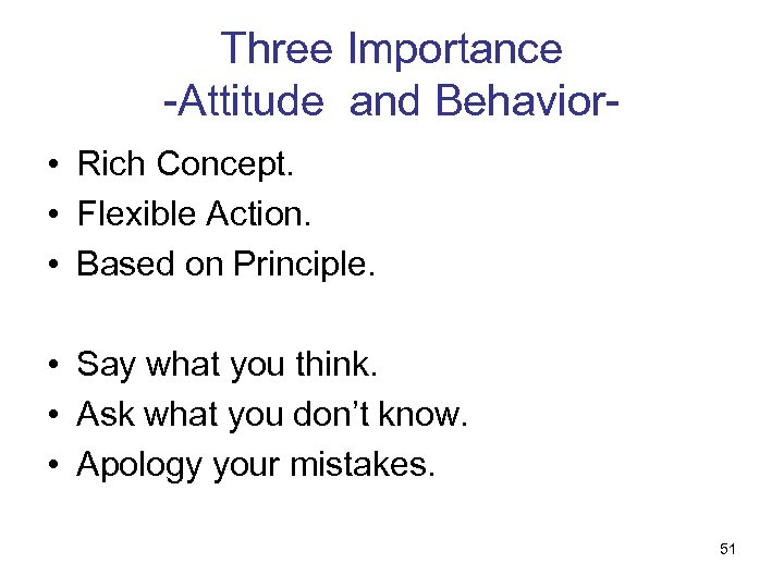 Three Importance -Attitude and Behavior • Rich Concept. • Flexible Action. • Based on
