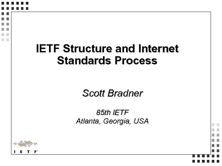 IETF Structure and Internet Standards Process Scott Bradner 85 th IETF Atlanta, Georgia, USA