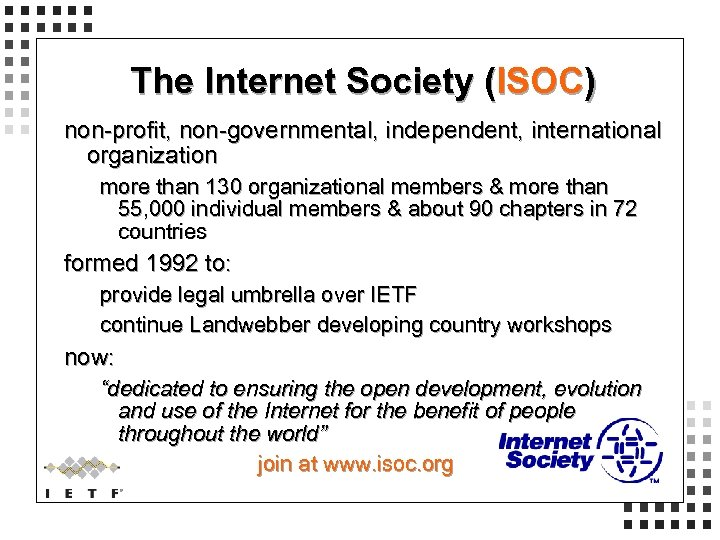 The Internet Society (ISOC) non-profit, non-governmental, independent, international organization more than 130 organizational members