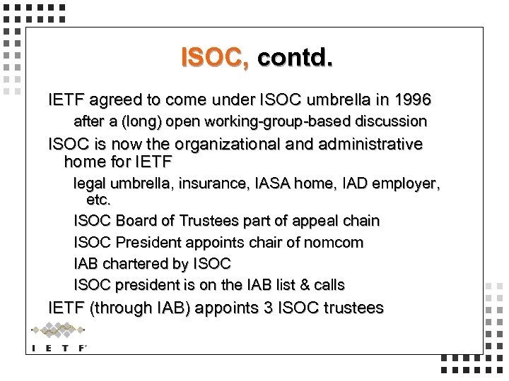 ISOC, contd. IETF agreed to come under ISOC umbrella in 1996 after a (long)