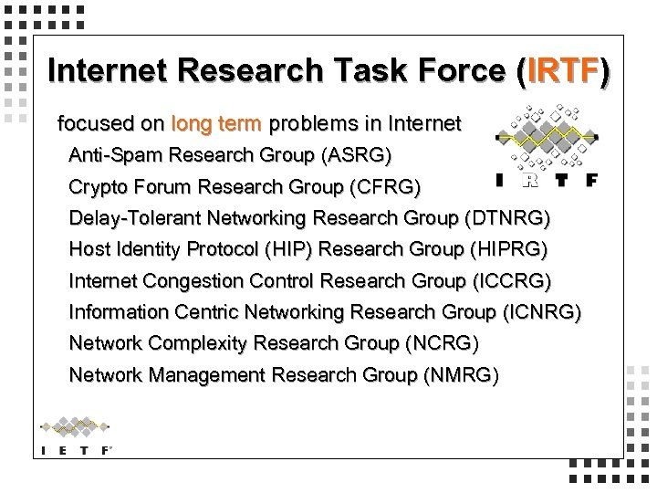 Internet Research Task Force (IRTF) focused on long term problems in Internet Anti-Spam Research
