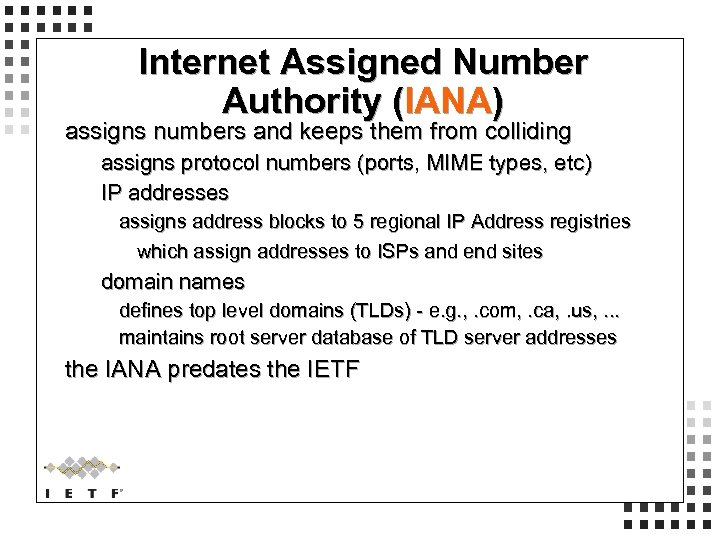 Internet Assigned Number Authority (IANA) assigns numbers and keeps them from colliding assigns protocol