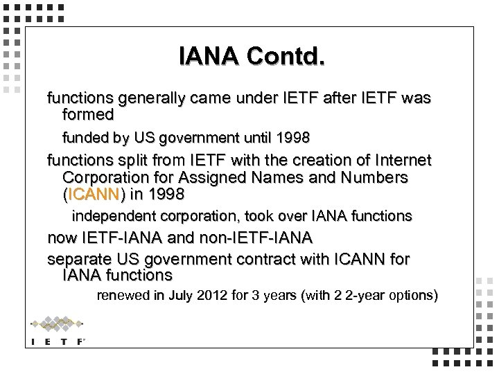 IANA Contd. functions generally came under IETF after IETF was formed funded by US
