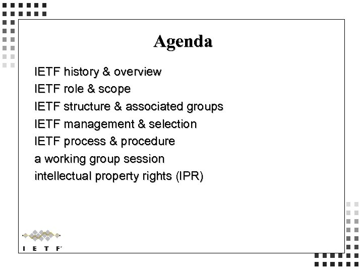 Agenda IETF history & overview IETF role & scope IETF structure & associated groups