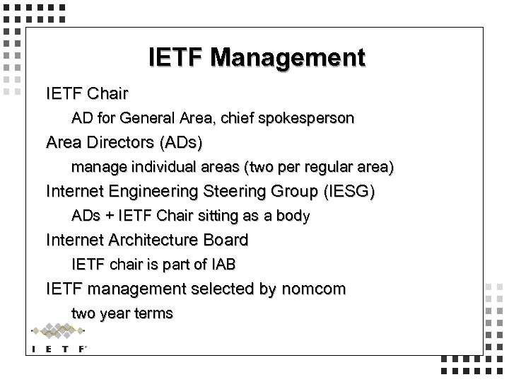 IETF Management IETF Chair AD for General Area, chief spokesperson Area Directors (ADs) manage