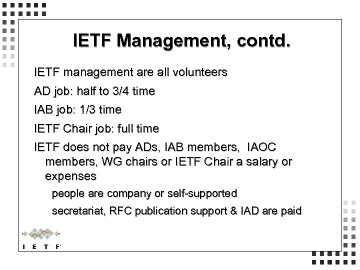IETF Management, contd. IETF management are all volunteers AD job: half to 3/4 time