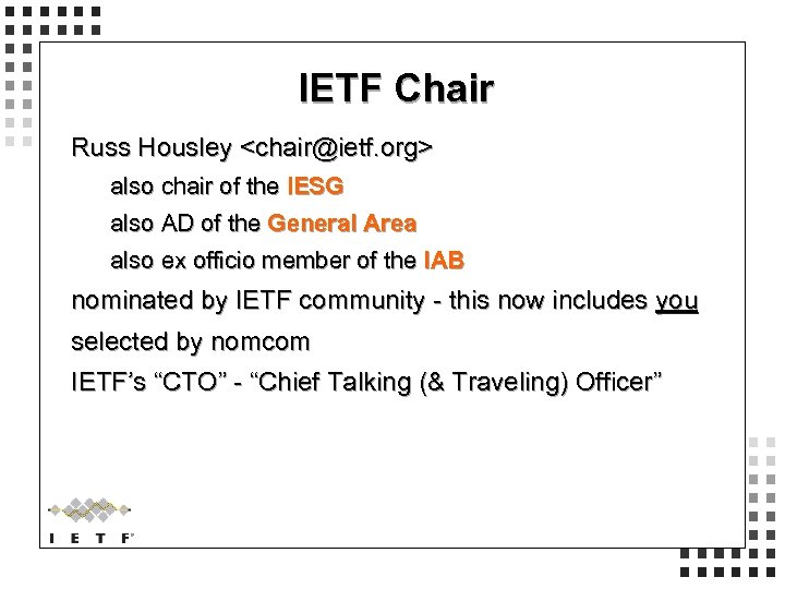 IETF Chair Russ Housley <chair@ietf. org> also chair of the IESG also AD of
