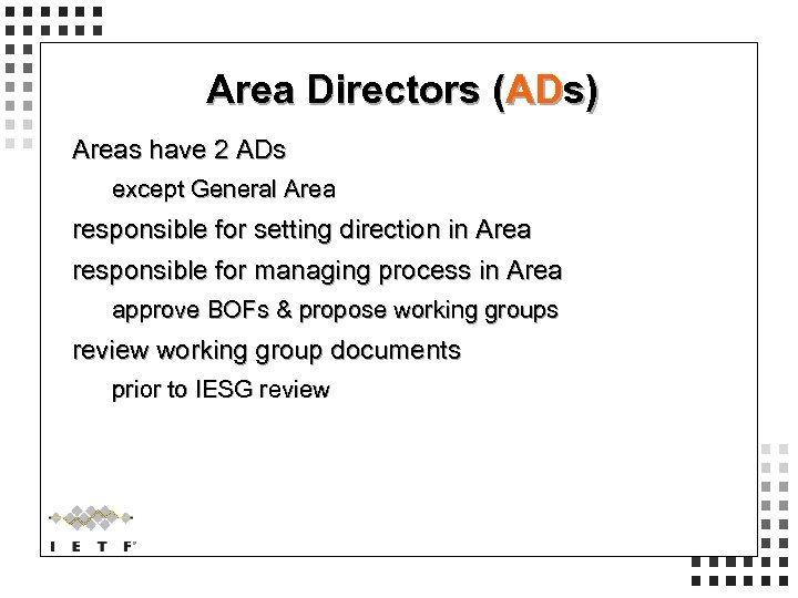Area Directors (ADs) Areas have 2 ADs except General Area responsible for setting direction