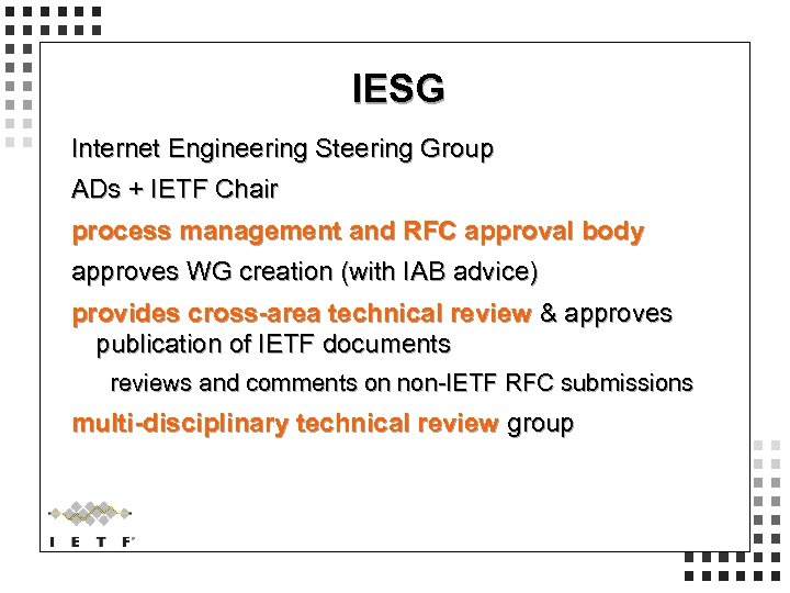 IESG Internet Engineering Steering Group ADs + IETF Chair process management and RFC approval