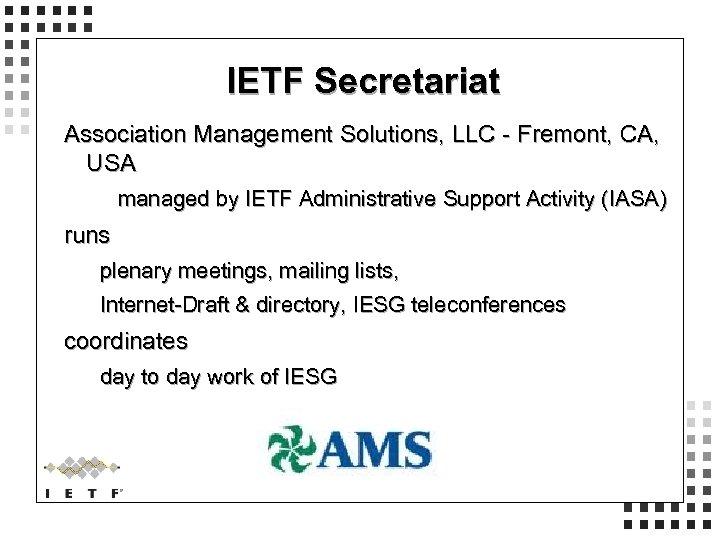 IETF Secretariat Association Management Solutions, LLC - Fremont, CA, USA managed by IETF Administrative