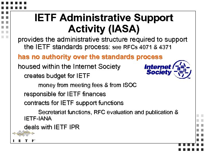 IETF Administrative Support Activity (IASA) provides the administrative structure required to support the IETF