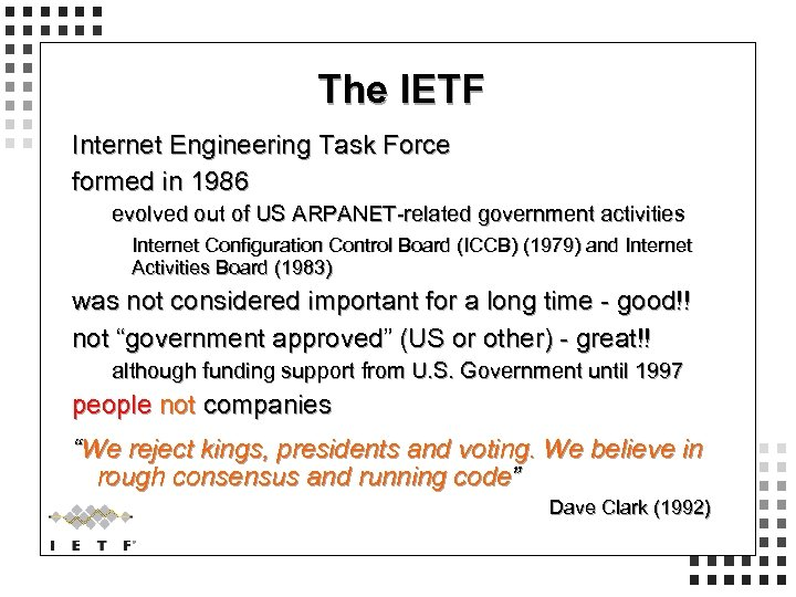 The IETF Internet Engineering Task Force formed in 1986 evolved out of US ARPANET-related