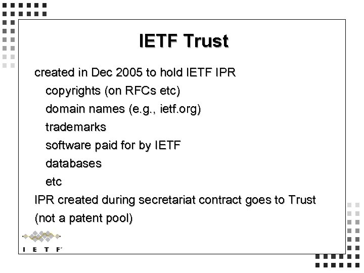 IETF Trust created in Dec 2005 to hold IETF IPR copyrights (on RFCs etc)