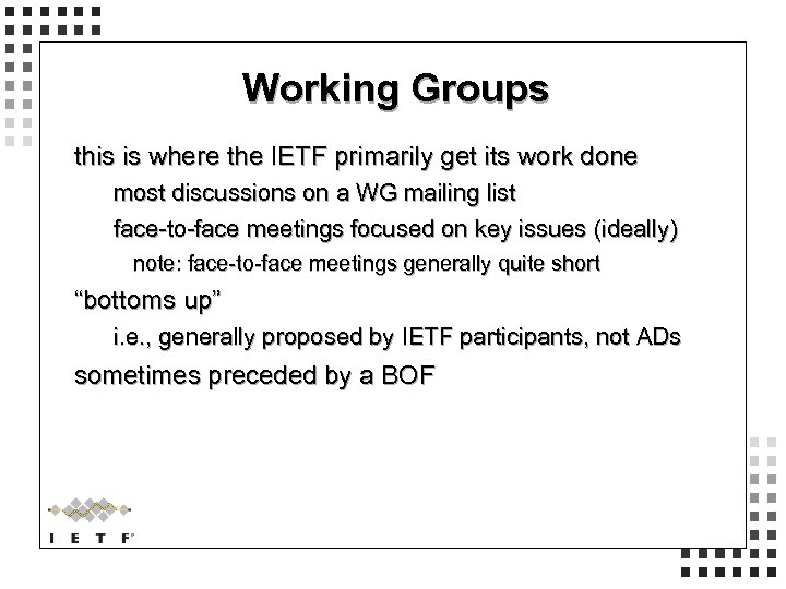 Working Groups this is where the IETF primarily get its work done most discussions