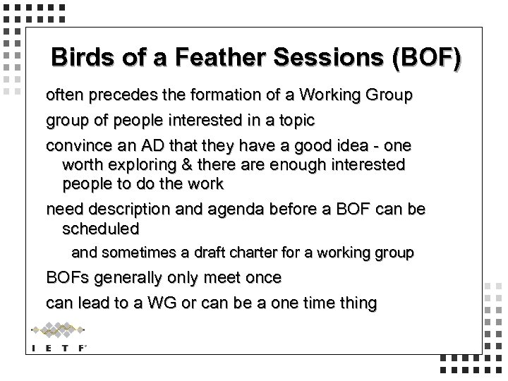 Birds of a Feather Sessions (BOF) often precedes the formation of a Working Group
