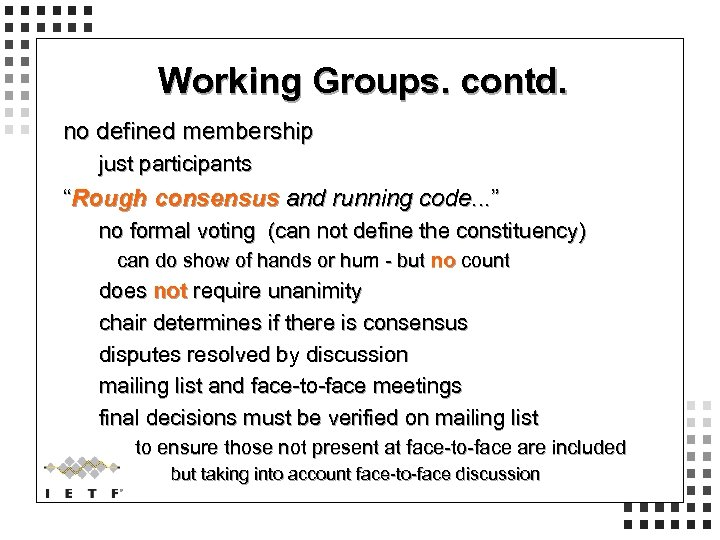 """Working Groups. contd. no defined membership just participants """"Rough consensus and running code. ."""