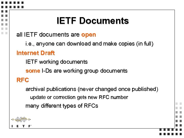 IETF Documents all IETF documents are open i. e. , anyone can download and