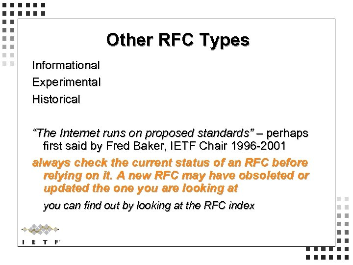 """Other RFC Types Informational Experimental Historical """"The Internet runs on proposed standards"""" – perhaps"""