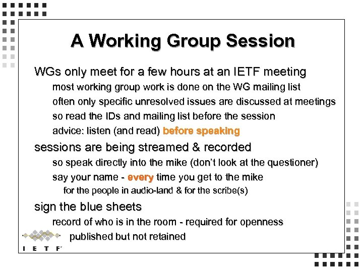 A Working Group Session WGs only meet for a few hours at an IETF