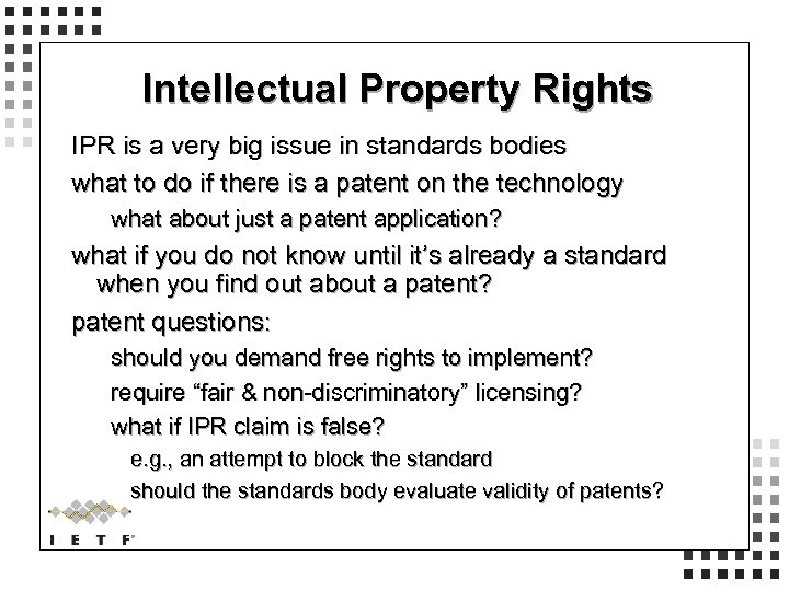 Intellectual Property Rights IPR is a very big issue in standards bodies what to