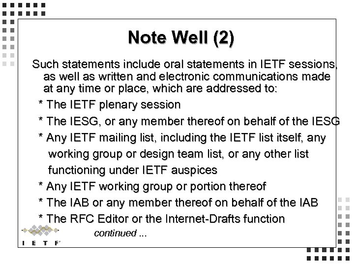 Note Well (2) Such statements include oral statements in IETF sessions, as well as
