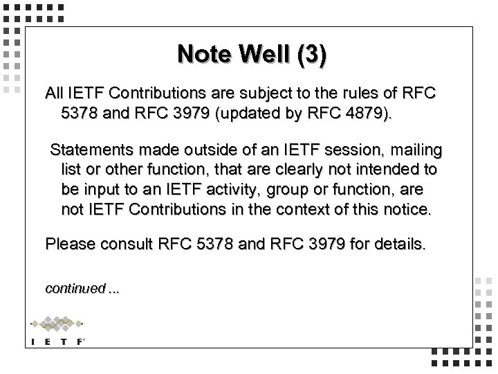 Note Well (3) All IETF Contributions are subject to the rules of RFC 5378