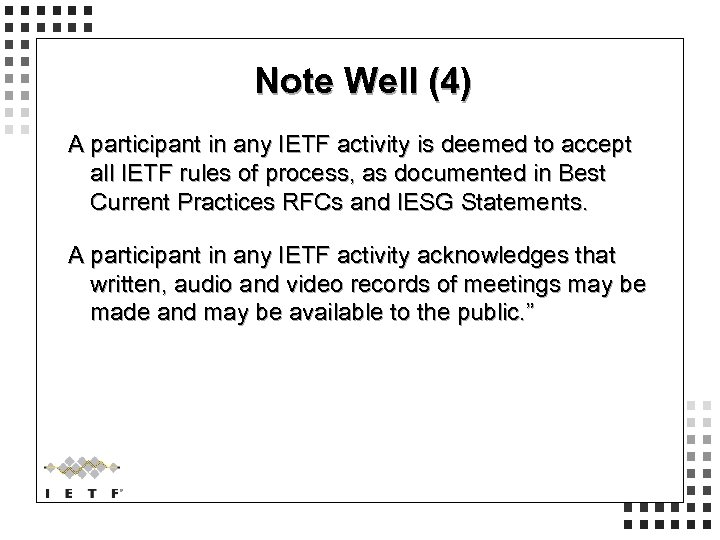 Note Well (4) A participant in any IETF activity is deemed to accept all