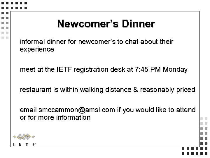 Newcomer's Dinner informal dinner for newcomer's to chat about their experience meet at the