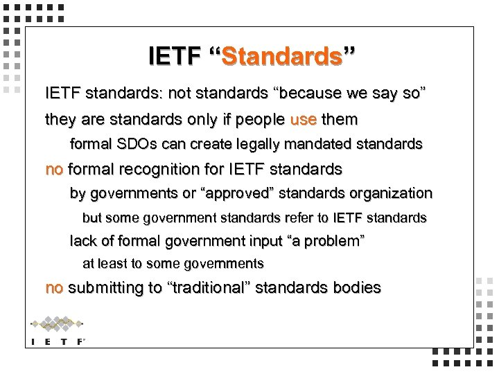"""IETF """"Standards"""" IETF standards: not standards """"because we say so"""" they are standards only"""
