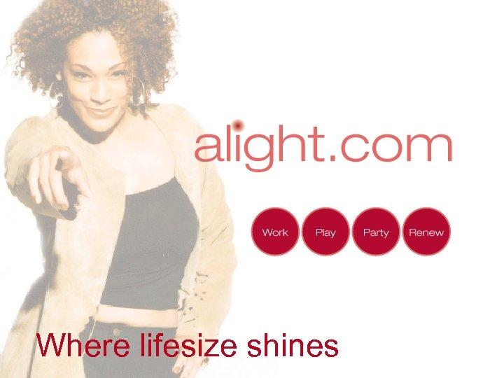 Where lifesize shines