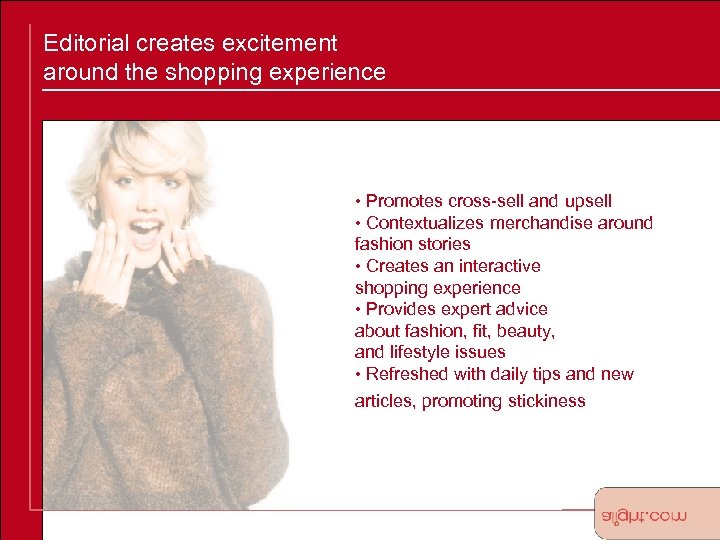 Editorial creates excitement around the shopping experience • Promotes cross-sell and upsell • Contextualizes