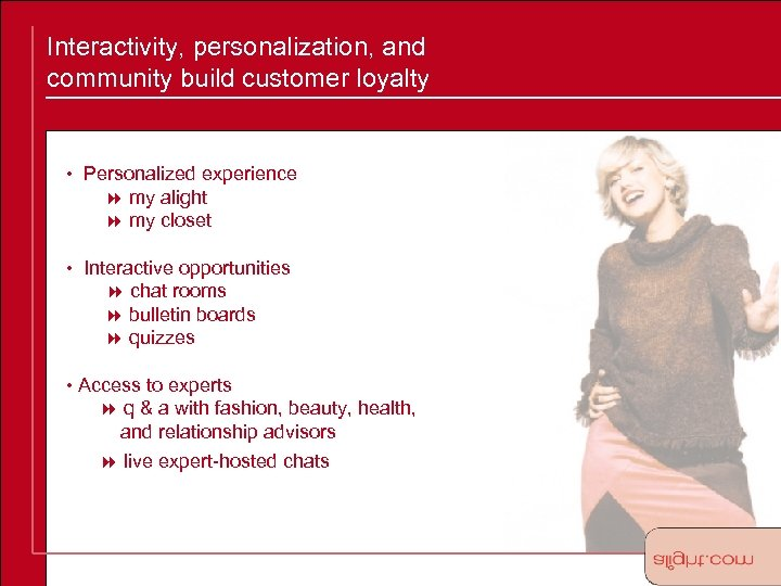 Interactivity, personalization, and community build customer loyalty • Personalized experience 8 my alight 8