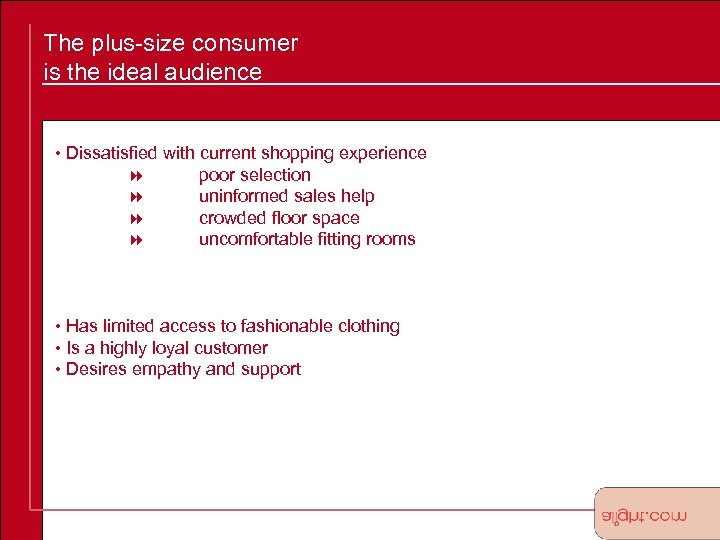 The plus-size consumer is the ideal audience • Dissatisfied with current shopping experience 8