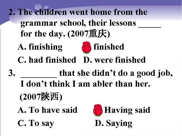 2. The children went home from the grammar school, their lessons _____ for the