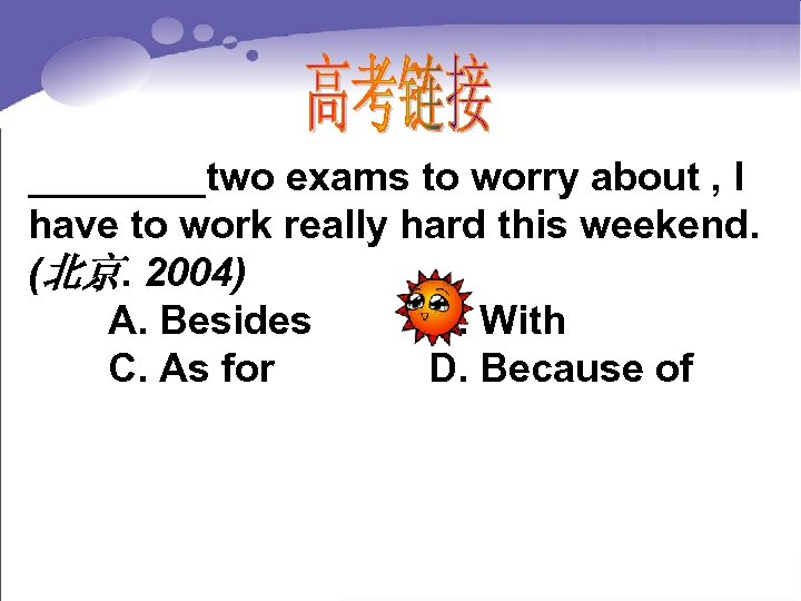 ____two exams to worry about , I have to work really hard this weekend.