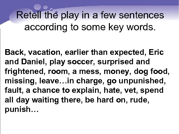 Retell the play in a few sentences according to some key words. Back, vacation,