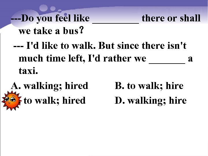---Do you feel like _____ there or shall we take a bus? --- I'd