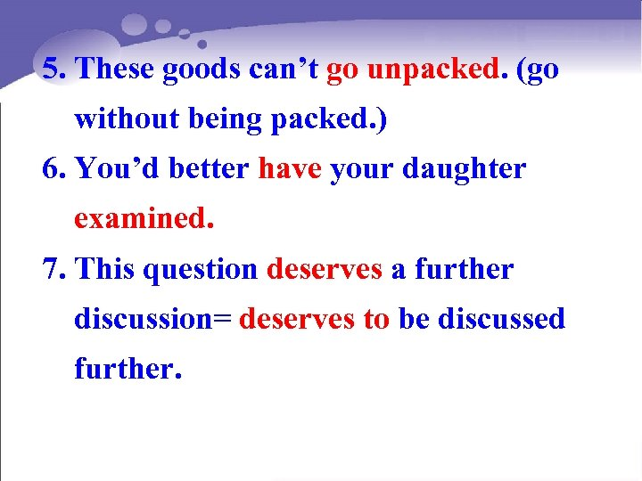 5. These goods can't go unpacked. (go without being packed. ) 6. You'd better