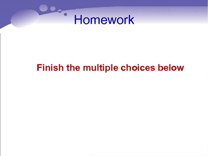 Homework Finish the multiple choices below