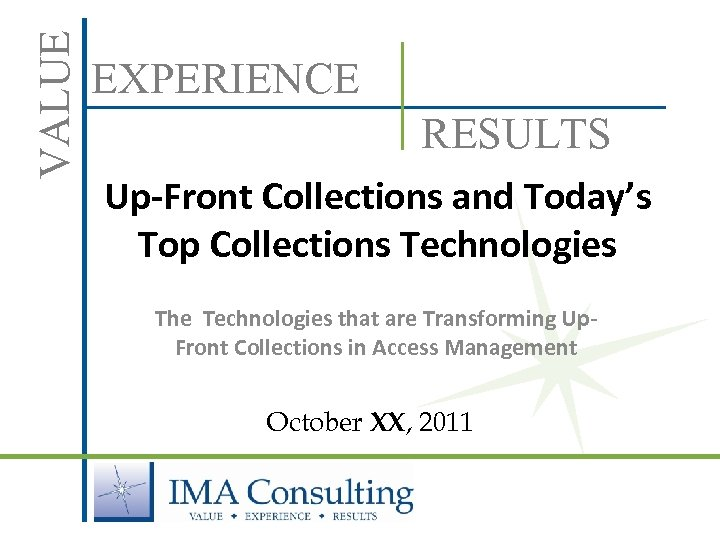 VALUE EXPERIENCE RESULTS Up-Front Collections and Today's Top Collections Technologies The Technologies that are