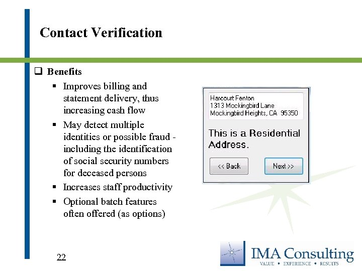 Contact Verification q Benefits § Improves billing and statement delivery, thus increasing cash flow