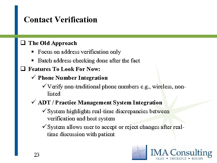 Contact Verification q The Old Approach § Focus on address verification only § Batch